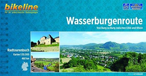 Wasserburgenroute: Von Burg zu Burg zwischen Eifel und Rhein, 460 km. Radtourenbuch 1 : 50 000 (Bikeline Radtourenbücher)