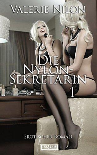 Die Nylon-Sekretärin - Erotischer Roman [Edition Edelste Erotik]