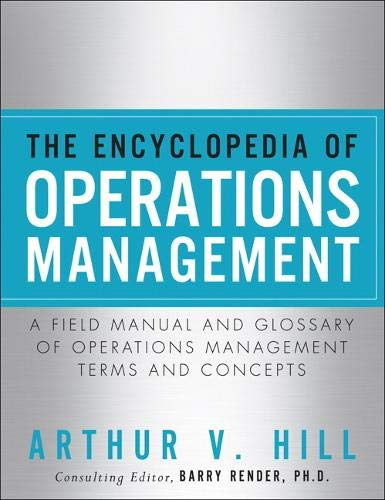 Compare Textbook Prices for The Encyclopedia of Operations Management: A Field Manual and Glossary of Operations Management Terms and Concepts FT Press Operations Management 1 Edition ISBN 9780132883702 by Hill, Arthur V.