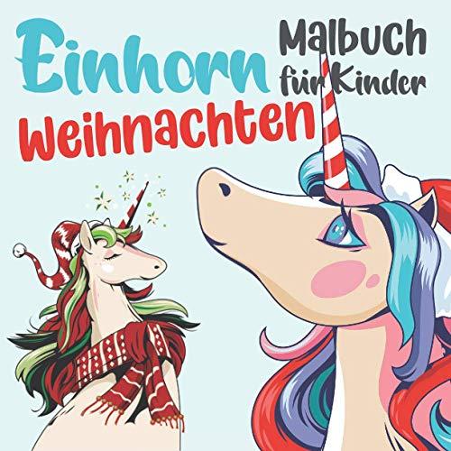 Einhorn Weihnachten Malbuch: Das große Ausmalbuch zur Weihnachtszeit. Einhorn Malbuch für Kinder 4-9 Jahren. Nikolausgeschenk für Mädchen und Jungen.