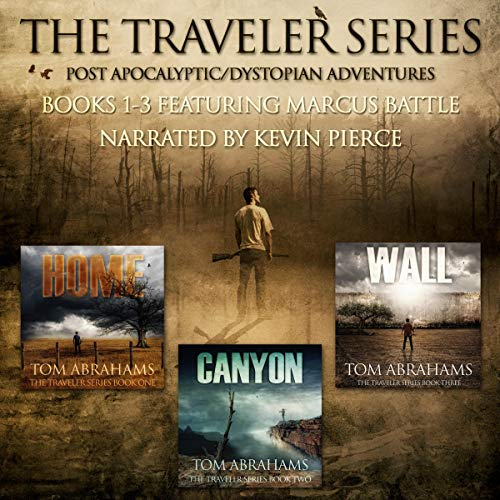 The Traveler Series     A Post-Apocalyptic/Dystopian Adventure: Books 1-3              By:                                                                                                                                 Tom Abrahams                               Narrated by:                                                                                                                                 Kevin Pierce                      Length: 21 hrs and 56 mins     339 ratings     Overall 4.5