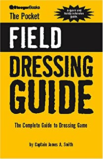 The Pocket Field Dressing Guide: The Complete Guide to Dressing Game