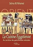 La Cuisine Egyptienne - Au carrefour des gastronomies orientales