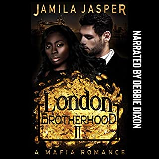 The London Brotherhood II: A Mafia Romance      The BWWM Romance Brotherhoods, Book 2              Written by:                                                                                                                                 Jamila Jasper                               Narrated by:                                                                                                                                 Debbie Dixon                      Length: 2 hrs and 9 mins     Not rated yet     Overall 0.0