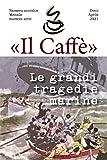 «Il Caffè» numero ventidue, mensile numero sette, 'Le grandi tragedie marine' (Italian Edition)