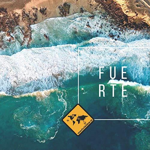 FUERTE: Die kanarische Insel im Fuerteventura Bildband von seiner schönsten Seite. Mit Karte, Sehenswürdigkeiten, Stränden & Smartphone-Anbindung ... & Teneriffa (unaufschiebbar Fotoband-Serie))