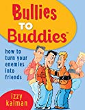 Image of Bullies to Buddies - How to Turn Your Enemies into Friends!