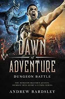 [Andrew Bardsley]のDawn of Adventure (Book 3): Dungeon Battle: The Dungeon Master's Quests: Journey into Glory a LitRPG Series (English Edition)