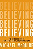 Image of Believing: The Neuroscience of Fantasies, Fears, and Convictions