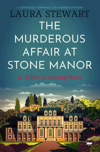 The Murderous Affair At Stone Manor: a completely gripping cozy murder mystery by [Laura Stewart]