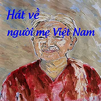 Hát về người mẹ Việt Nam