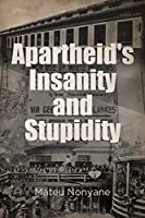 Apartheid's Insanity and Stupidity