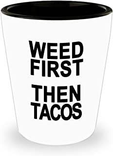 Weed First Then Tacos Shot Glass, Funny Marijuana Pot Lover Shotglass Gag Gift Novelty for Your Favorite Stoner