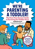 We're Parenting a Toddler!: The First-Tme Parents' Guide to Surviving the Toddler Years