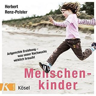 Menschenkinder     Artgerechte Erziehung - was unser Nachwuchs wirklich braucht              Autor:                                                                                                                                 Herbert Renz-Polster                               Sprecher:                                                                                                                                 Matthias Lühn                      Spieldauer: 1 Std. und 15 Min.     71 Bewertungen     Gesamt 4,7