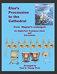 Elsa\'s Procession to the Cathedral: From Wagner\'s Lohengrin for Eight-Part Trombone Choir and Percussion