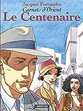 Carnets d'Orient, tome 4 - Le centenaire