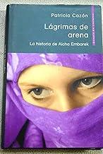 Lágrimas De Arena. La Historia De Aicha Embarek