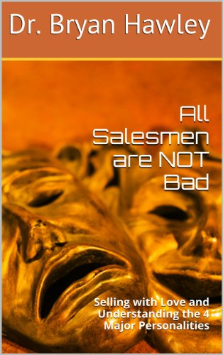 All Salesmen are NOT Bad: Selling with Love and Understanding the 4 Major Personalities