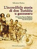L'incredibile storia di don Turiddu u gazzusaru: Il maestro Nuccio Daidone racconta la straordinaria vita di suo padre (La Storia siamo noi - Potrei scrivere un libro Vol. 1)