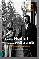 Danièle Huillet, Jean-marie Straub: Objectivists in Cinema (Film Culture in Transition)