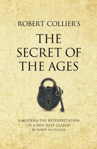 Robert Collier's The Secret of the Ages: A modern-day interpretation of a self-help classic (Infinite Success)