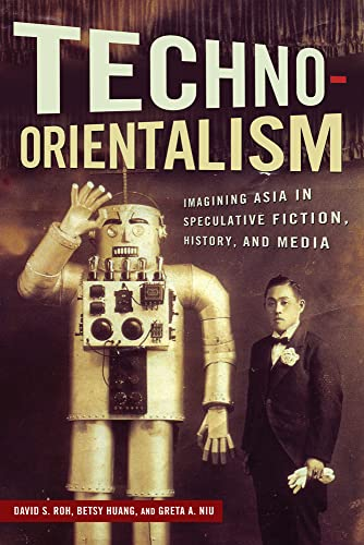 Techno-Orientalism: Imagining Asia in Speculative Fiction, History, and Media (Asian American Studies Today) (English Edition)