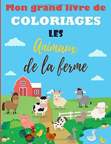 Mon grand livre de coloriages, les animaux de la ferme: Carnet de dessins animaux mignons et amusants à la campagne ! | 50 dessins format 21,6 x 27,9 ... soeurs, jeunes dessinateurs et artistes