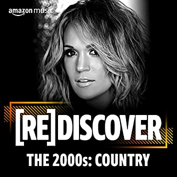 REDISCOVER The 2000s: Country