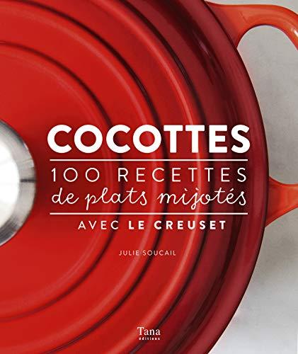 Cocottes: 100 recettes de plats mijotés avec Le Creuset