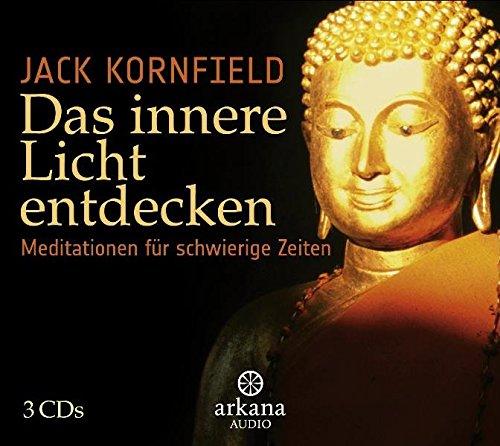 Das innere Licht entdecken: Meditationen für schwierige Zeiten