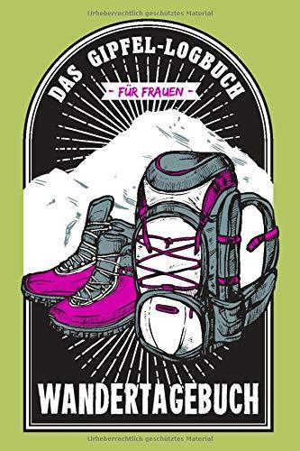 Wandertagebuch - Das Gipfel-Logbuch für Frauen: Eintragebuch / Geschenk für Wanderer, Platz für 60 Wanderungen, 129 Seiten, ca. A5, Wanderstiefel und Rucksack in pink / grün