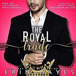 The Royal Trade     A Billionaire Prince Romance, Book One              By:                                                                                                                                 Erin Hayes                               Narrated by:                                                                                                                                 Jessica Threet,                                                                                        Christopher Boucher                      Length: 3 hrs and 52 mins     Not rated yet     Overall 0.0