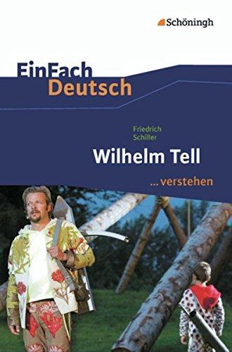 EinFach Deutsch ...verstehen. Interpretationshilfen: EinFach Deutsch ...verstehen: Friedrich Schiller: Wilhelm Tell: Interpretationshilfen / Friedrich Schiller: Wilhelm Tell