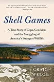 Image of Shell Games: A True Story of Cops, Con Men, and the Smuggling of America's Strangest Wildlife