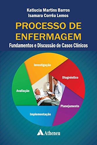 Processo de Enfermagem - Fundamentos e Discussão de Casos Clínicos