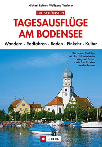 Die schönsten Tagesausflüge am Bodensee: Wandern, Radtouren, Kultur und Natur erleben, in Bregenz, Lindau oder Konstanz. Der Reise- und Ausflugsführer für den Bodensee und Umgebung