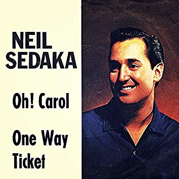 Oh! Carol / One Way Ticket (To The Blues)