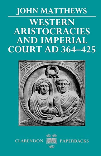Western Aristocracies and Imperial Court AD 364-425 (Clarendon Paperbacks)