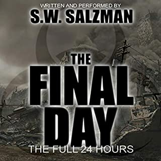 The Final Day: The Full 24 Hours                   By:                                                                                                                                 S. W. Salzman                               Narrated by:                                                                                                                                 S. W. Salzman                      Length: 4 hrs and 40 mins     40 ratings     Overall 4.1