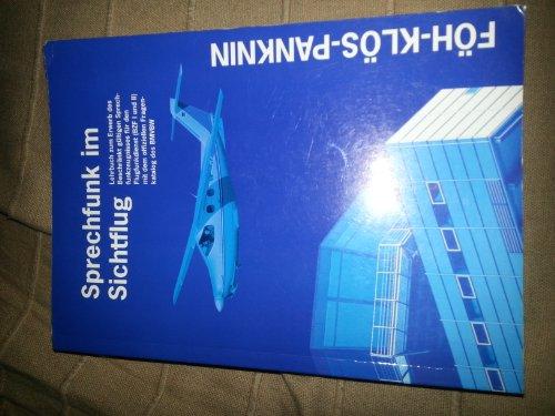 Sprechfunk im Sichtflug. Lehrbuch zum Erwerb des Beschränkt gültigen Sprechfunkzeugnisses für den Flugfunkdienst (BZF! und II) mit dem offiziellen Fragenkatalog des BMVBW