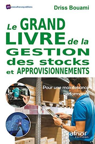 Le grand livre de la gestion des stocks et approvisionnements: Pour une maintenance performante