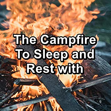The Campfire To Sleep and Rest with