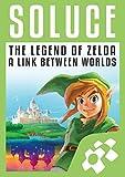Guide de Jeu ZELDA : A LINK BETWEEN WORLDS: Solution complète (French Edition)