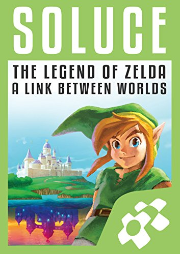 GUIDE ZELDA : A LINK BETWEEN WORLDS (French Edition)
