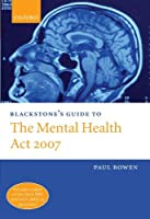 Blackstone's Guide to the Mental Health Act 2007 by Paul Bowen(2008-03-15)