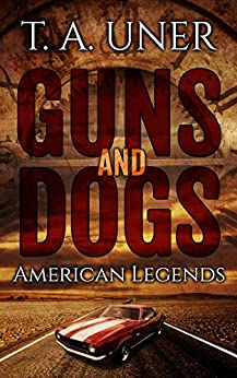 Guns And Dogs by [T.A. Uner]