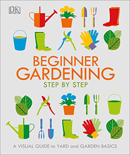 Compare Textbook Prices for Beginner Gardening Step by Step: A Visual Guide to Yard and Garden Basics  ISBN 9781465477002 by DK