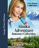 Alaska Adventure Romance Collection: (Large Print Edition)