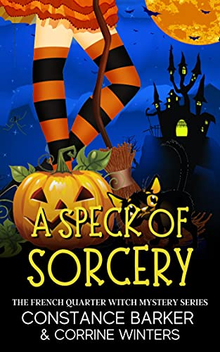 A Speck of Sorcery (The French Quarter Witch Mystery Series Book 4) by [Constance Barker, Corrine Winters]